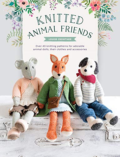 Knitted Animal Friends: Over 40 Knitting Patterns for Adorable Animal Dolls, Their Clothes and Accessories (English Edition)