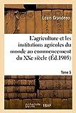 Telecharger Livres L agriculture et les institutions agricoles du monde au commencement du XXe siecle (PDF,EPUB,MOBI) gratuits en Francaise