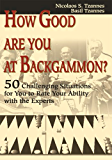 How Good Are You at Backgammon?: 50 Challenging Situations for You to Rate Your Ability with the Experts (English Edition)