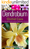 Dendrobium Orchid Care: The Ultimate Pocket Guide to Dendrobium Orchids (English Edition)
