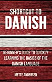 Shortcut to Danish: Beginner's Guide to Quickly Learning the Basics of the Danish Language (English Edition)