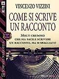 Scarica Libro Come si scrive un racconto Scuola di scrittura Scrivere narrativa (PDF,EPUB,MOBI) Online Italiano Gratis