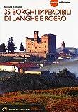 35 borghi imperdibili di Langhe e Roero. Viaggio nel patrimonio mondiale dell'Unesco