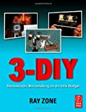 3-DIY: Stereoscopic Moviemaking on an Indie Budget