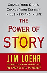 By Loehr, Jim ( Author ) [ The Power of Story: Change Your Story, Change Your Destiny in Business and in Life ] Oct - 2008 { Paperback }
