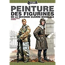 Le Guide de Peinture des Figurines de la Seconde Guerre Mondiale: A Guide for Painting Second World War Figurines