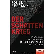 Der Schattenkrieg: Israel und die geheimen Tötungskommandos des Mossad - Ein SPIEGEL-Buch