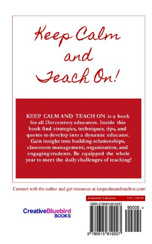 Keep Calm and Teach On: Strategies, Techniques, Tips, and Quotes for 21st Century Educators