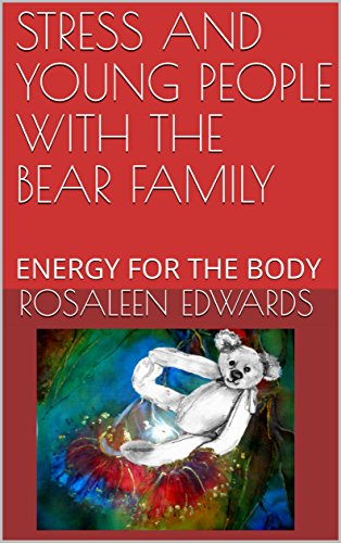STRESS AND YOUNG PEOPLE WITH THE BEAR FAMILY: ENERGY FOR THE BODY (HEALING THE WHOLE PERSON for Young People Book 11) (English Edition)