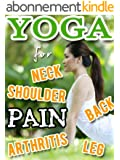 YOGA  for Back Pain, Neck and Shoulder Pain, Leg Pain and Arthritis (English Edition)