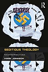 Seditious Theology: Punk and the Ministry of Jesus by Mark Johnson (2014-02-19)