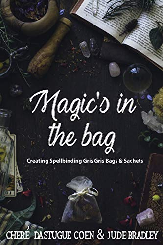 Magic's in the Bag: Creating Spellbinding Gris Gris Bags and Sachets (English Edition) Body Bag Jude