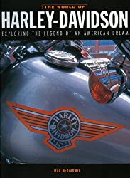 The World of Harley Davidson: Exploring the Legend of an American Dream