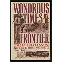 Wondrous Times on the Frontier by Dee Brown (1992-11-01)