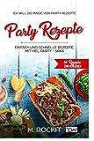 Party Rezepte, einfach und schnelle Rezepte, mit viel Party - Spaß.: 66 Rezepte zum verlieben, Ich Will - Die Magie von Party Rezepte- (66 Rezepte zum Verlieben, Teil, Band 9)