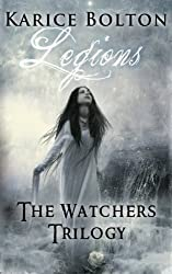 The Watchers Trilogy: Legions by Karice Bolton (2011-12-12)