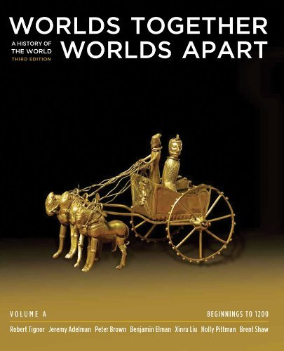 Worlds Together, Worlds Apart: A History of the World: Beginnings to 1200 (Third Edition) (Vol. A) by Robert Tignor (2010-12-03)