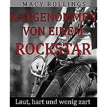 Rangenommen von einem Rockstar: Laut, hart und wenig zart (German Edition)