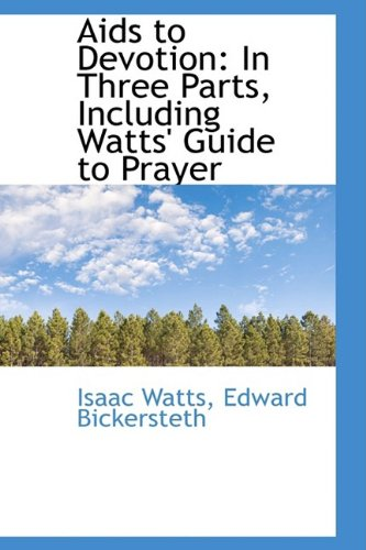 Aids to Devotion: In Three Parts, Including Watts' Guide to Prayer