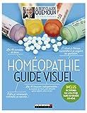 Homéopathie, le guide visuel: Enfin je comprends comment ça marche ! Les 48 remèdes de base, les 18 trousses indispensables... (SANTE/FORME) (French Edition)
