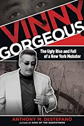 Vinny Gorgeous: The Ugly Rise And Fall Of A New York Mobster by Anthony M. DeStefano (2013-07-02)