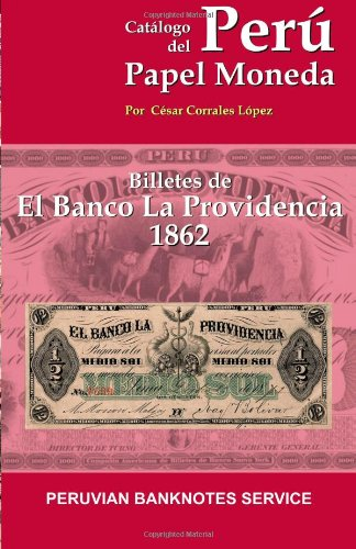 Catalogo de Billetes del Banco La Providencia 1862: Catalogo de Papel Moneda del Peru (Peru Münzen)