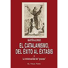"""El catalanismo, del éxito al éxtasis.  II La intelectualidad del """"proceso"""""""