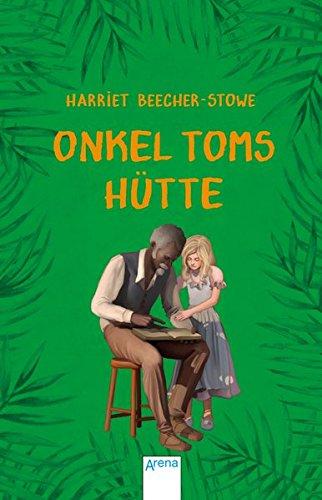 Onkel Toms Hütte: Arena Kinderbuch-Klassiker. Mit einem Vorwort von Rainer M. Schröder