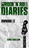 Owning It (THE ROCK 'N' ROLL DIARIES Book 4)