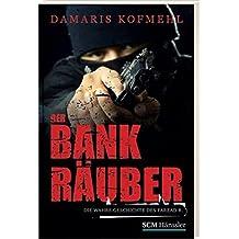 Der Bankräuber: Die wahre Geschichte des Farzad R.