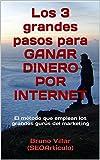 Los 3 grandes pasos para GANAR DINERO POR INTERNET: El método que emplean los grandes gurús del marketing