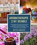Aromatherapie 2 in 1 Bundle: Einsteigerwissen plus Rezepturen Enthält