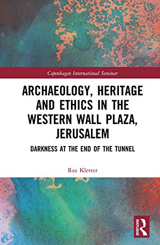 Archaeology, Heritage and Ethics in the Western Wall Plaza, Jerusalem: Darkness at the End of the Tunnel (English Edition)