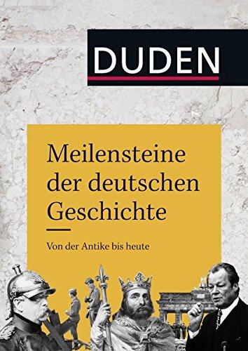 Meilensteine der deutschen Geschichte: Von der Antike bis heute (Duden Allgemeinbildung)