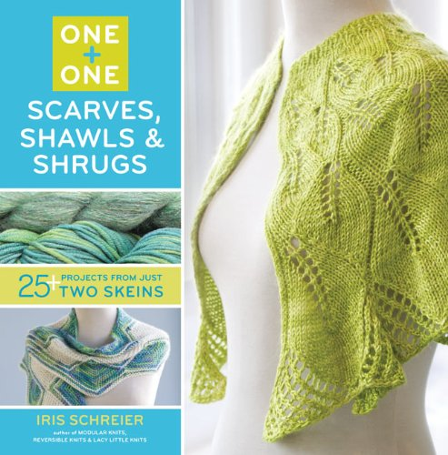One + One: One: Scarves, Shawls & Shrugs: 25+ Projects from Just Two Skeins -