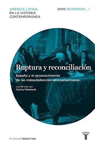 Ruptura y reconciliación. España y el reconocimiento de las independencias latinoamericanas (Recorridos 1) (Mapfre) por Varios autores