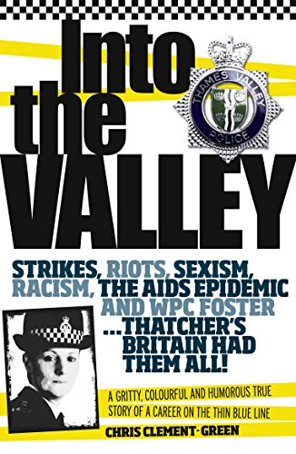 Into the Valley: A gritty, colourful and humorous true story of a career on the thin blue line by [Clement-Green, Chris ]