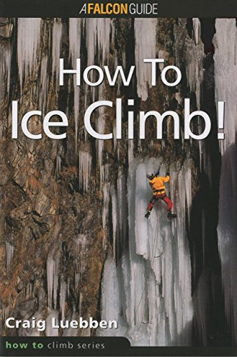 How to Ice Climb! (Falcon Guides How to Climb)