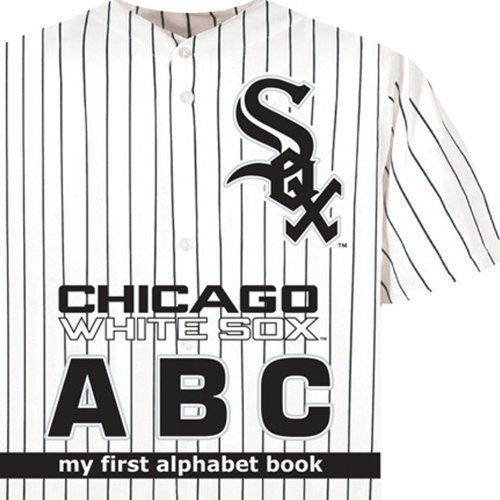 Chicago White Sox ABC (My First Alphabet Books (Michaelson Entertainment)) by Brad Epstein (2013) Board book