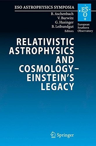 Relativistic Astrophysics and Cosmology - Einstein's Legacy: Proceedings of the MPE/USM/MPA/ESO Joint Astronomy Conference Held in Munich, Germany, 7-11 November 2005 (ESO Astrophysics Symposia) (2011-06-07)