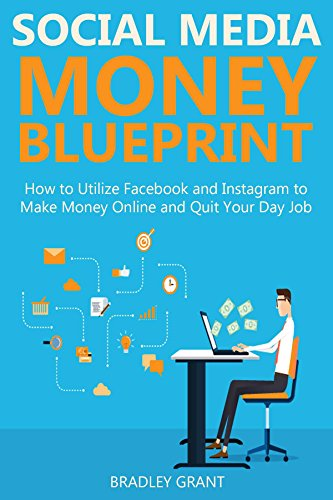 SOCIAL MEDIA MONEY BLUEPRINT: How to Utilize Facebook and Instagram to Make Money Online and Quit Your Day Job (English Edition)