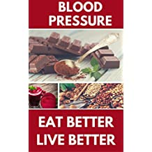 HYPERTENSION: Eat better, Live better: Lower your blood pressure by changing the way you eat (English Edition)