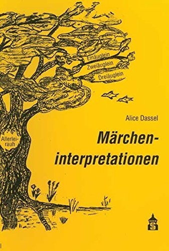 Märcheninterpretationen. Allerleirauh, Einäuglein, Zweiäuglein und Dreiäuglein by Alice Dassel (2005-06-01)