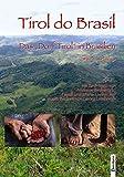 Tirol do Brasil: Das 'Dorf Tirol' in Brasilien mit Beiträgen von Andreas Bramböck, Friedl und Maria Ludescher sowie Bildern von Georg Lembergh