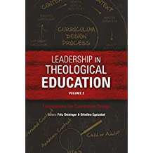 Leadership in Theological Education, Volume 2: Foundations for Curriculum Design (ICETE Series)