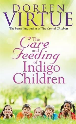 The Care And Feeding Of Indigo Children por Doreen Virtue PhD