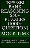 IBPS/SBI Bank Reasoning 250+ Puzzles (1000+ Question): Including 2016-2017 Bank PO, Clerk - Prelims and Mains exams