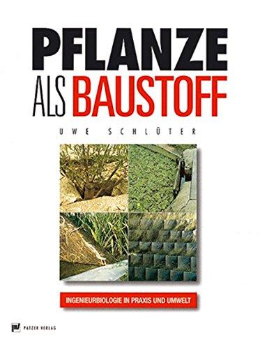 Pflanze als Baustoff: Ingenieurbiologie in Praxis und Umwelt