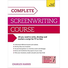 Complete Screenwriting Course: A complete guide to writing, developing and marketing a script for TV or film (Teach Yourself: Writing) (English Edition)