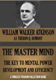 THE MASTER MIND. The Key To Mental Power Development And Efficiency (Timeless Wisdom Collection)